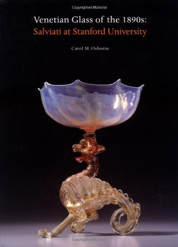 Venetian Glass of the 1890s: Salviati at Stanford University.: Osborne, Carol M.