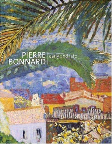 Pierre Bonnard: Early and Late: Turner, Elizabeth Hutton; Turner, Elizabeth