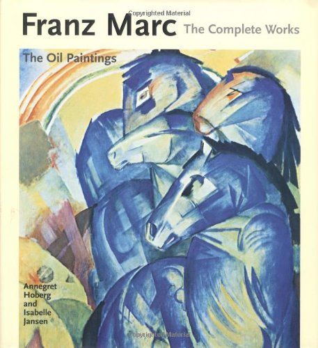 9780856675836: Franz Marc: The Complete Works, Volume 1: The Oil Paintings (Complete Works (Philip Wilson Publishers))