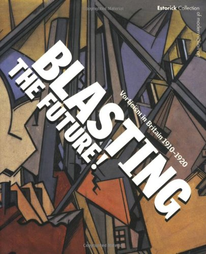 9780856675850: Blasting the Future!: Vorticism in Britain 1910-1920