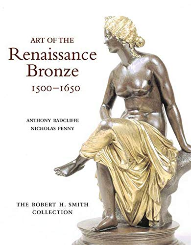 ART OF THE RENAISSANCE BRONZE: THE ROBERT H. SMITH COLLECTION, EXPANDED EDITION: Anthony Radcliffe