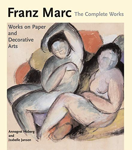 9780856675911: Franz Marc: The Complete Works, Volume 2: The Watercolours, Works on Paper, Sculpture and Decorative Arts: The Watercolours, Works on Paper, Sculpture and Decorative Arts v. 2