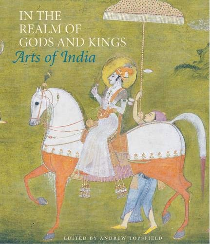 9780856675935: In The Realm Of Gods And Kings: Arts Of India