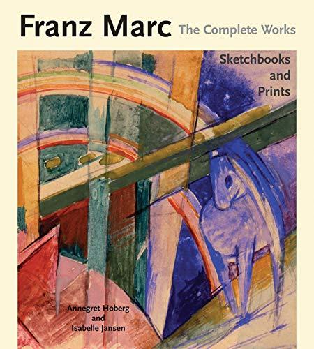 Franz Marc the Complete Works: v. 3: Sketchbooks and Prints (Hardback): Annegret Hoberg, Franz Marc...