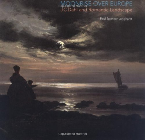 9780856676079: Moonrise Over Europe: J.C. Dahl and Romantic Landscape