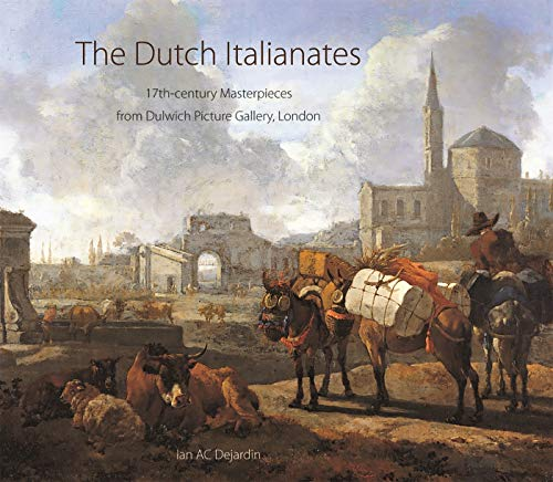 9780856676574: The Dutch Italianates: 17th Century Masterpieces from Dulwich Picture Gallery, London