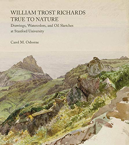 9780856676789: William Trost Richards: True to Nature: Drawings, Watercolors, and Oil Sketches at Stanford University
