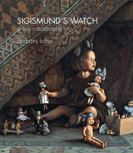 Sigismund's Watch. A Tiny Catastrophe: Loftus, Barbara