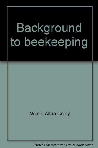 Background to beekeeping ;; [by] Allan C. Waine ; illustrated by David Hutter