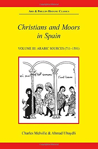 9780856684500: 003: Christians and Moors in Spain. Vol 3: Arab sources: Arabic Source Vol 3 (Hispanic Classics)