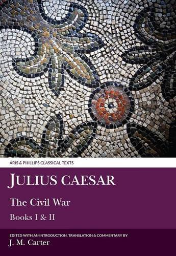 9780856684623: The Civil War: Bk. 1 & 2 (Classical Texts) (Aris & Phillips Classical Texts)
