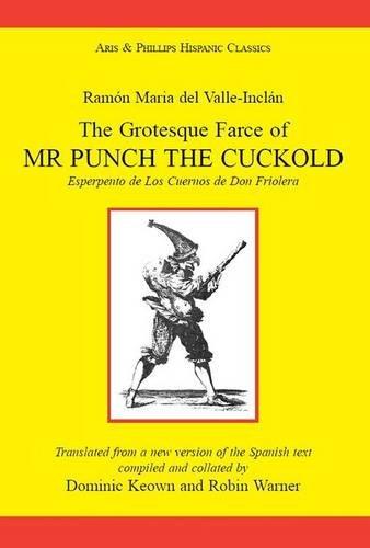 9780856685415: The Grotesque Farce of Mr. Punch the Cuckold: (Esperpento De Los Cuernos De Don Friolera) (Hispanic Classics)
