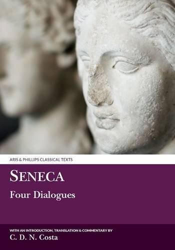 """9780856685606: Seneca: Four Dialogues: """"Consolatio Ad Helviam"""", """"De Tranquillitate Animi"""", """"De Vita Beata"""", """"De Constantia Sapientis"""" (Aris & Phillips Classical Texts)"""