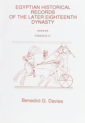 Egyptian Historical: Pt. 6: Records of the Later Eighteenth Dynasty: B.G. Davies