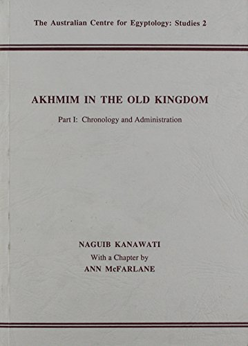 9780856686030: Akhmim in the Old Kingdom, Part 1: Chronology and Administration Pt. 1 (ACE Studies)
