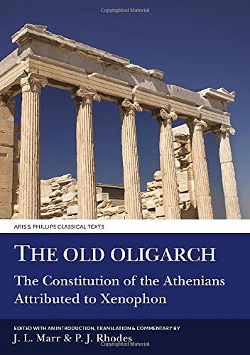 9780856687761: The 'Old Oligarch': The Constitution of the Athenians Attributed to Xenophon (Aris and Phillips Classical Texts)