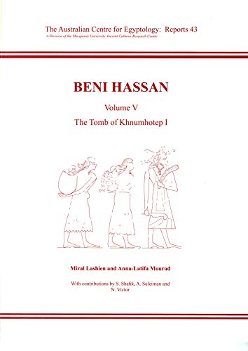 Beni Hassan. Volume V: The Tomb of: Mourad, Anna-Latifa,Lashien, Miral