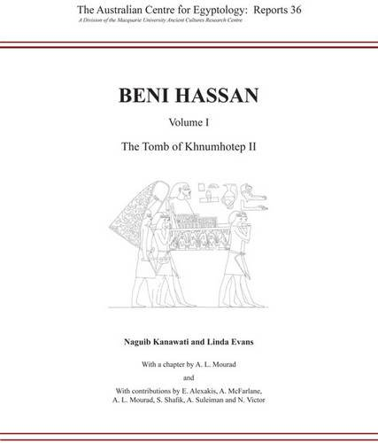 Beni Hassan: Volume I: The Tomb of Khnumhotep II (The Australian Centre for Egyptology): Mourad, ...