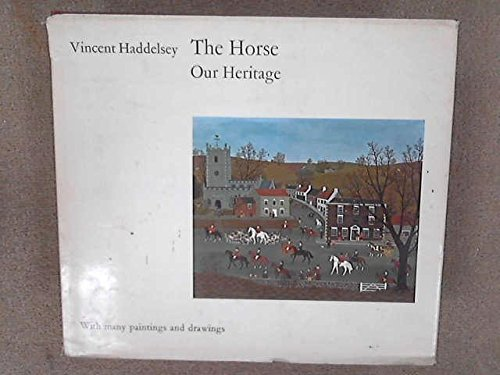 The Horse: Our Heritage.: Vincent Haddelsey.
