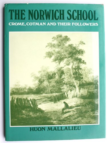The Norwich School: Crome, Cotman and Their: Mallalieu, H.L.