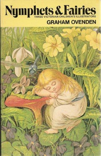 NYMPHETS & FAIRIES. Three victorian children's illustrators: Ovenden, Graham