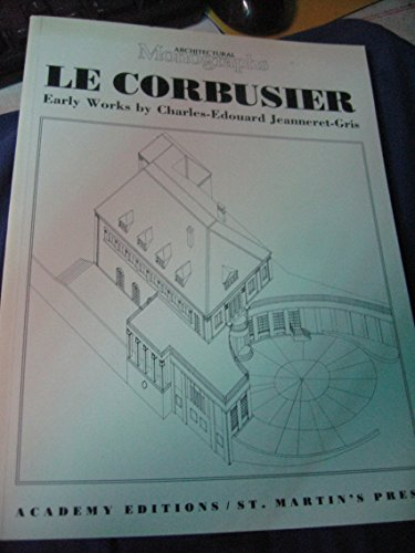 9780856708046: Corbusier, Le: Early Works by Charles Edouard Jeanneret-Gris (Architectural Monographs)