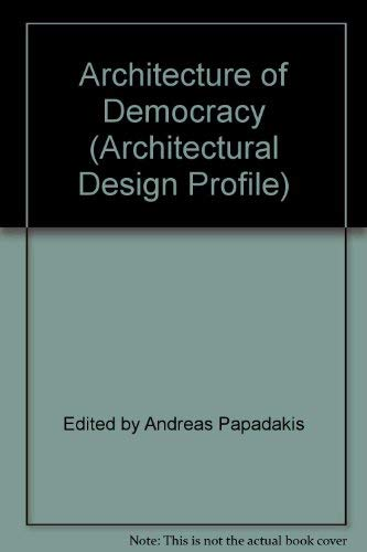 9780856709234: Architecture of Democracy (Architectural Design Profile)