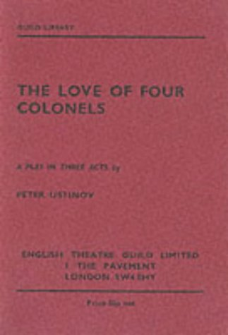 The Love of Four Colonels: a Play in Three Acts: Peter Ustinov
