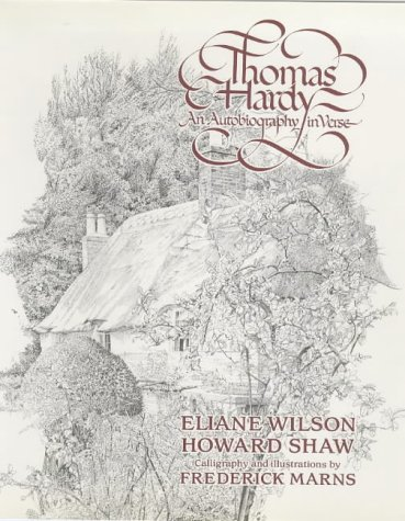 Thomas Hardy an Autobiography in Verse: Wilson, Elaine, Shaw, Howard