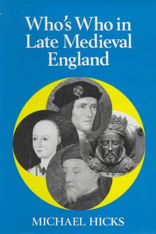 Who's Who in Late Medieval England (1272-1485): Michael Hicks (Author);