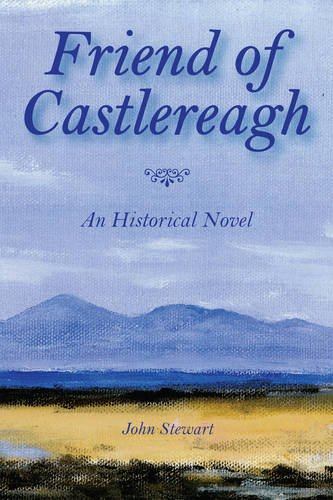 Friend of Castlereagh: A Historical Novel: Stewart, John