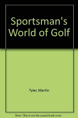 The sportsman's world of golf (0856851191) by TYLER, Martin (ed)