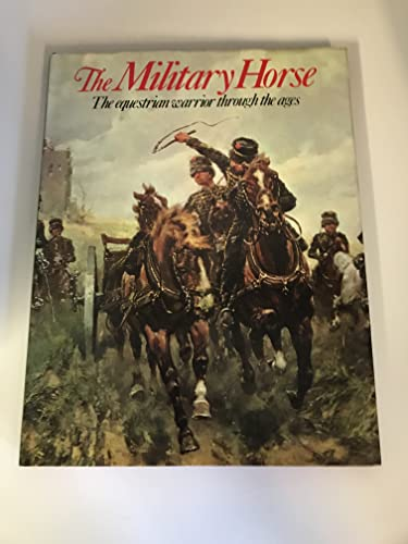 The Military Horse: The Equestrian Warrior Through: Sue Simmons [Editor]