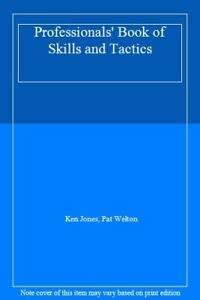 Professionals' Book of Skills and Tactics: Jones, Ken; Welton,