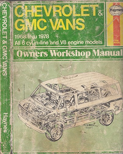 Haynes Chevrolet & GMC Vans 1968-1978, All 6cyl In-line and VI Engine Models, Owners Workshop ...