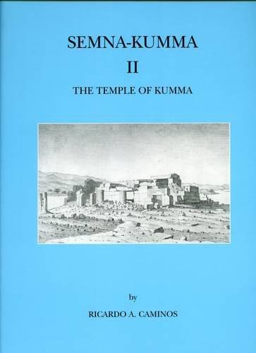 Semna-Kumma II : The Temple of Kumma: Caminos, R.A.