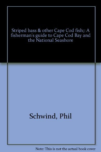 Striped Bass & Other Cape Cod Fish: A Fisherman's Guide to Cape Cod Bay and the National ...