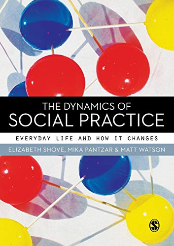 9780857020437: The Dynamics of Social Practice: Everyday Life and how it Changes