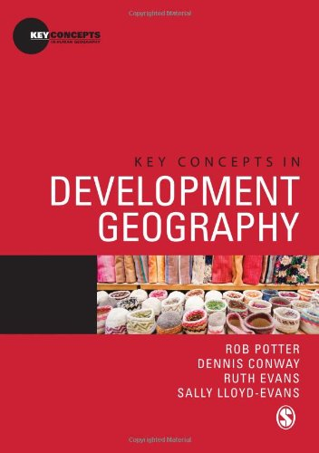Key Concepts in Development Geography (Key Concepts in Human Geography): Potter, Rob, Conway, ...