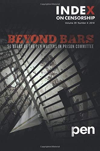 Beyond Bars: 50 Years of the PEN Writers in Prison Committee (Index on Censorship): Jo Glanville