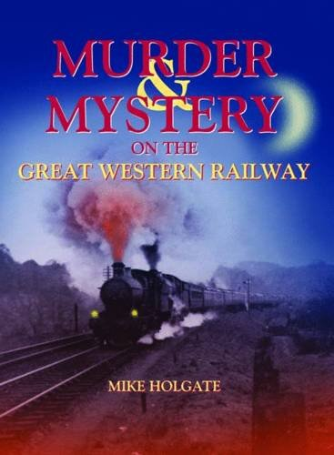 Murder & Mystery on the Great Western Railway: Mike Holgate