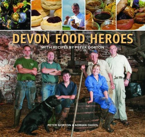 9780857041524: Devon Food Heroes: With Recipes by Peter Gorton