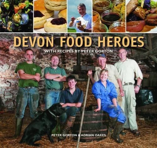 9780857041524: Devon Food Heroes. Peter Gorton & Adrian Oakes