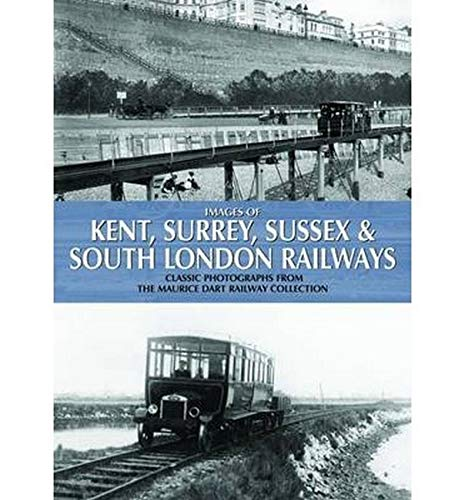 Images of Kent, Surrey, Sussex & South London Railways: Classic Photographs from the Maurice ...