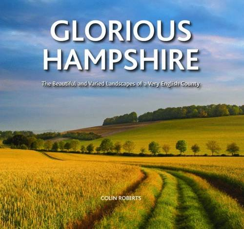9780857042507: Glorious Hampshire: The Beautiful and Varied Landscapes of a Very English County