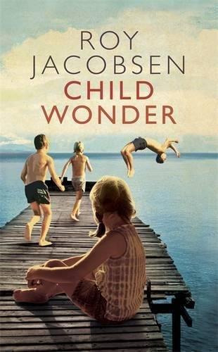 Child Wonder: A Novel (Signed First U.K. Edition): ROY JACOBSEN