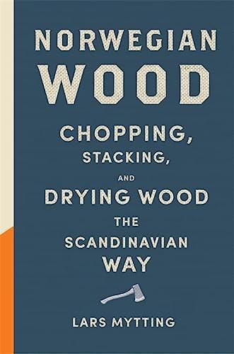 9780857052551: Norwegian Wood: Chopping, Stacking and Drying Wood the Scandinavian Way