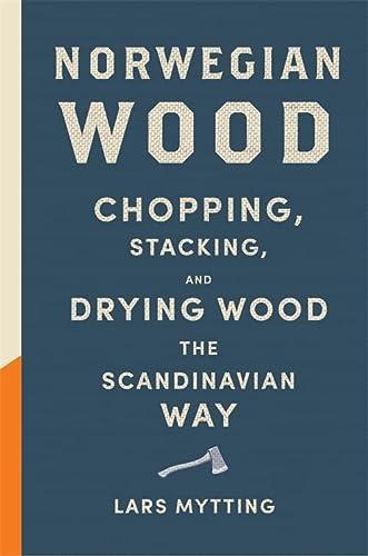 9780857052551: Norwegian Wood: The guide to chopping, stacking and drying wood the Scandinavian way