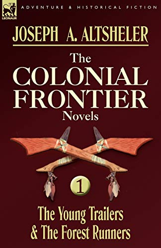 9780857060013: The Colonial Frontier Novels: 1-The Young Trailers & the Forest Runners