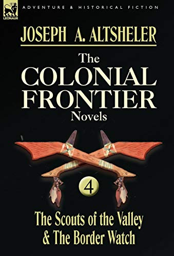 9780857060082: The Colonial Frontier Novels: 4-The Scouts of the Valley & the Border Watch